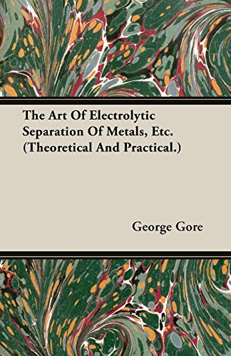9781406716740: The Art Of Electrolytic Separation Of Metals, Etc. (Theoretical And Practical.)