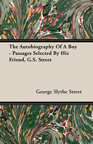 The Autobiography Of A Boy - Passages Selected By His Friend, G.S. Street: George Slythe Street