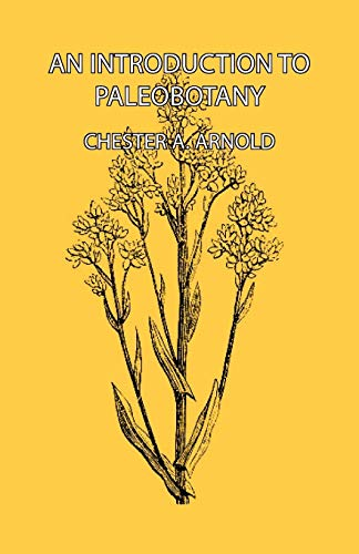 An Introduction to Paleobotany: Chester A. Arnold