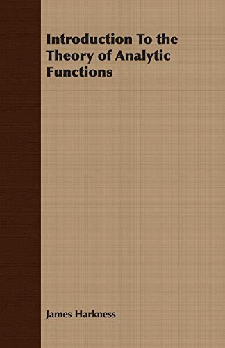 Introduction To the Theory of Analytic Functions: James Harkness