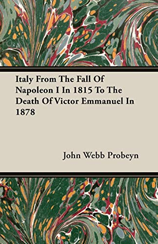Italy From The Fall Of Napoleon I In 1815 To The Death Of Victor Emmanuel In 1878: John Webb Probeyn