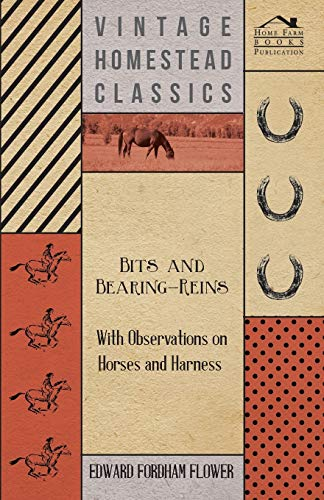 Bits And Bearing-Reins - With Observations On Horses And Harness: Edward Fordham Flower