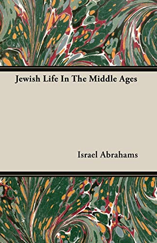 Jewish Life In The Middle Ages: Israel Abrahams