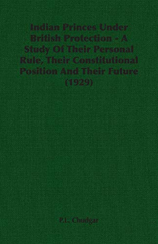 Indian Princes Under British Protection - A Study Of Their Personal Rule, Their Constitutional ...