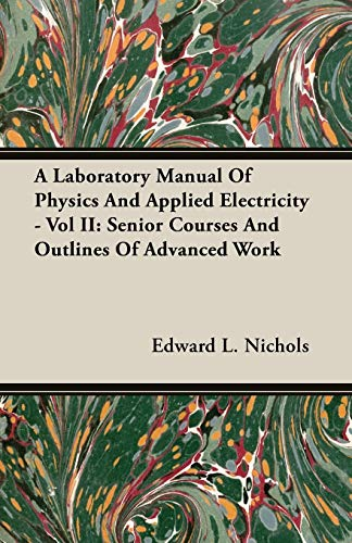 A Laboratory Manual Of Physics And Applied: Edward L. Nichols