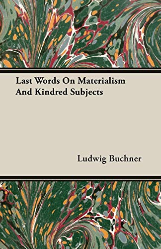 Last Words On Materialism And Kindred Subjects: Buchner, Ludwig