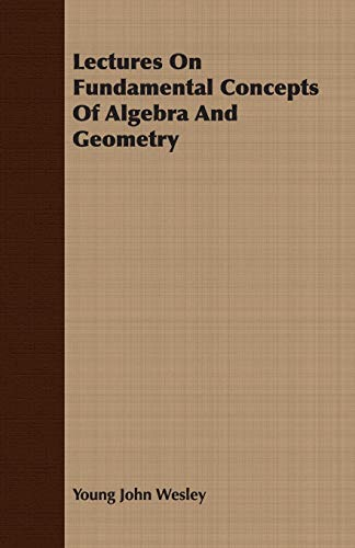 Lectures On Fundamental Concepts Of Algebra And Geometry: Young John Wesley