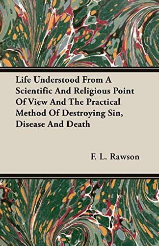 Life Understood From A Scientific And Religious: F. L. Rawson