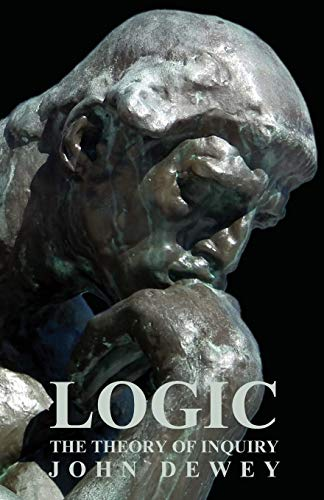 9781406731804: Logic - The Theory of Inquiry