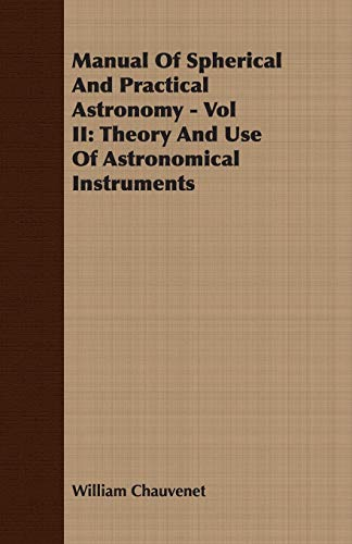 9781406733488: Manual Of Spherical And Practical Astronomy - Vol II: Theory And Use Of Astronomical Instruments