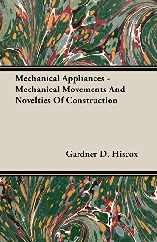 9781406734751: Mechanical Appliances - Mechanical Movements and Novelties of Construction