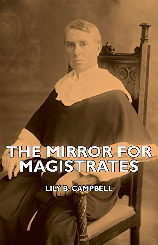The Mirror for Magistrates: Campbell, Lily B.