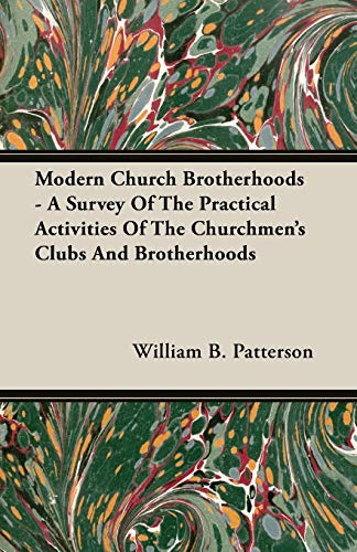 Modern Church Brotherhoods - A Survey Of The Practical Activities Of The Churchmens Clubs And ...