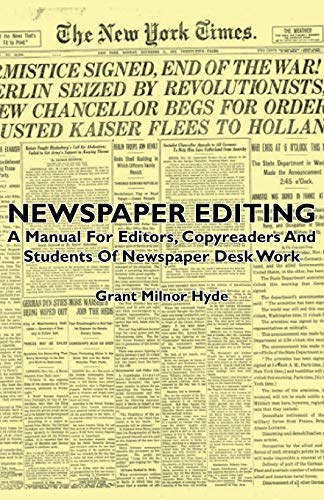 Newspaper Editing - A Manual for Editors, Copyreaders and Students of Newspaper Desk Work: Grant ...