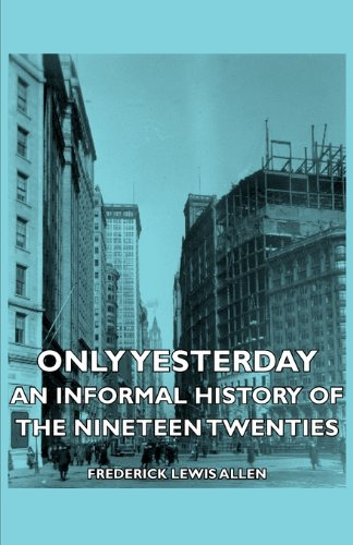 9781406742114: Only Yesterday - An Informal History of the Nineteen Twenties
