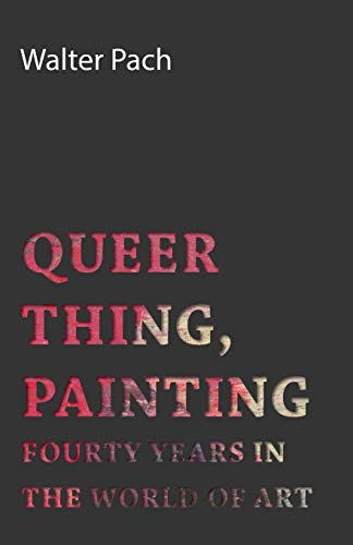 9781406747966: Queer Thing, Painting - Fourty Years in the World of Art