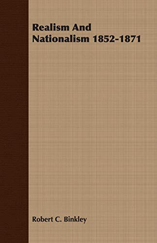 Realism And Nationalism 1852-1871: Binkley, Robert C.