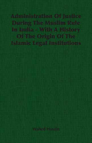 9781406750256: Administration Of Justice During The Muslim Rule In India - With A History Of The Origin Of The Islamic Legal Institutions