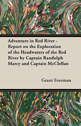 9781406750485: Adventure in Red River - Report on the Exploration of the Headwaters of the Red River by Captain Randolph Marcy and Captain McClellan
