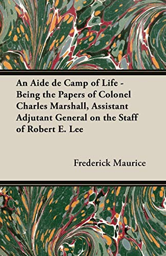 An Aide de Camp of Life - Being the Papers of Colonel Charles Marshall, Assistant Adjutant General ...
