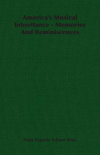 Americas Musical Inheritance - Memories And Reminiscences: Anna Eugenie Schoen Rene