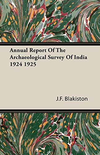 Annual Report Of The Archaeological Survey Of India 1924 1925: J. F. Blakiston