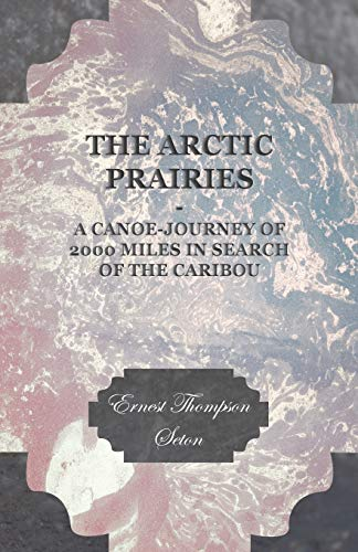 9781406752496: The Arctic Prairies - A Canoe Journey