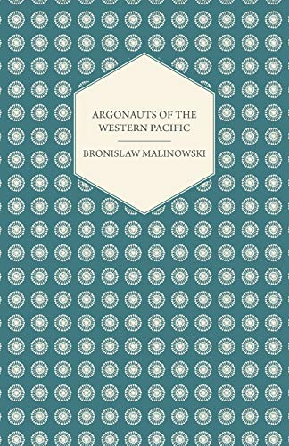 9781406752564: Argonauts Of The Western Pacific - An Account of Native Enterprise and Adventure in the Archipelagoes of Melanesian New Guinea - With 5 maps, 65 ... (Studies in Economics and Political Sicence)