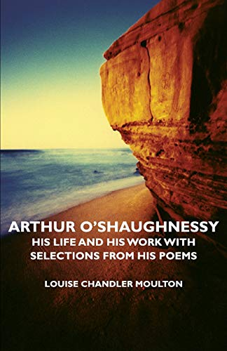 9781406752878: Arthur O'Shaughnessy - His Life and His Work with Selections from His Poems