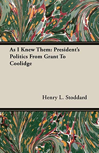 As I Knew Them: Presidents Politics from Grant to Coolidge: Henry L. Stoddard