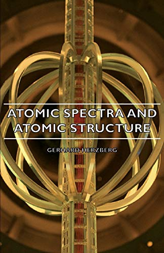 Atomic Spectra and Atomic Structure: Gerhard Herzberg