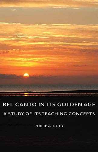 9781406754377: Bel Canto in Its Golden Age - A Study of Its Teaching Concepts