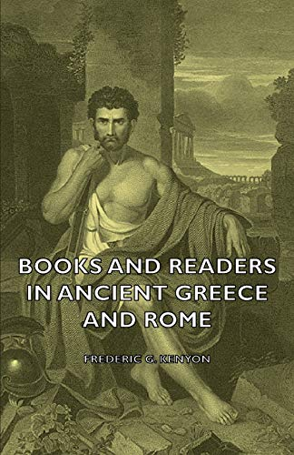 Books and Readers in Ancient Greece and Rome: Frederic G. Kenyon