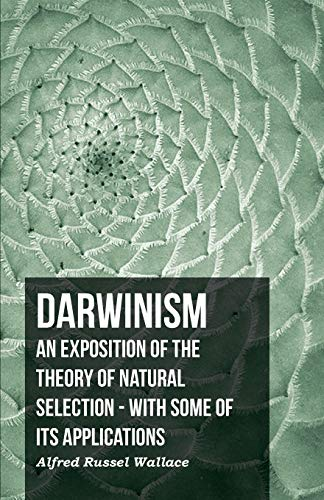 9781406755633: Darwinism - An Exposition of the Theory of Natural Selection - With Some of Its Applications