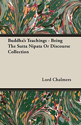 Buddha's Teachings - Being the Sutta Nipata or Discourse Collection: Chalmers, Lord