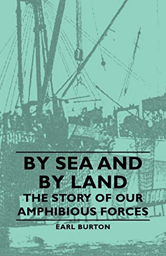 By Sea and by Land - The Story of Our Amphibious Forces: Earl Burton