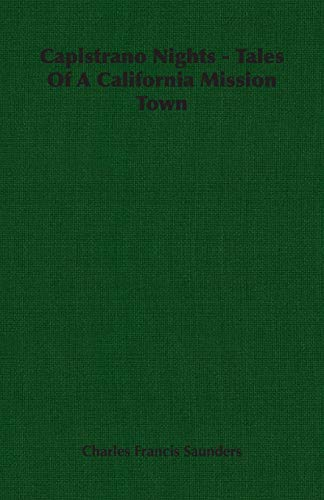 9781406756937: Capistrano Nights - Tales Of A California Mission Town