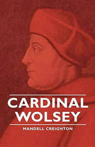 Cardinal Wolsey: Mandell Creighton