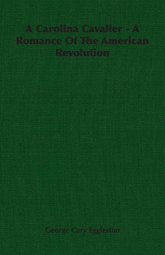 A Carolina Cavalier - A Romance Of The American Revolution: George Cary Eggleston