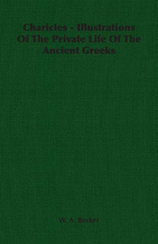 Charicles - Illustrations Of The Private Life Of The Ancient Greeks: W. A. Becker