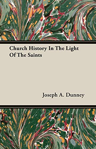 Church History In The Light Of The: Joseph A. Dunney