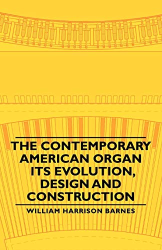 9781406760231: The Contemporary American Organ - Its Evolution, Design and Construction