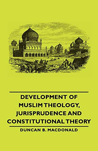 9781406762556: Development of Muslim Theology, Jurisprudence and Constitutional Theory