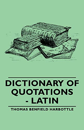 Dictionary of Quotations - Latin: Thomas Benfield Harbottle
