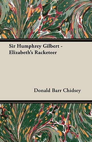 Sir Humphrey Gilbert - Elizabeth's Racketeer (9781406769982) by Donald Barr Chidsey