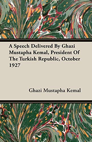 9781406771060: A Speech Delivered By Ghazi Mustapha Kemal, President Of The Turkish Republic, October 1927