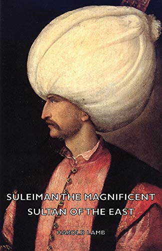 Suleiman the Magnificent - Sultan of the East (1406772712) by Harold Lamb