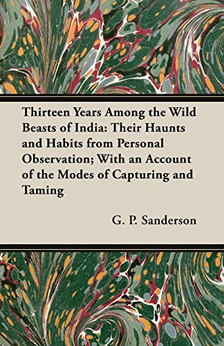 9781406773385: Thirteen Years Among the Wild Beasts of India: Their Haunts and Habits from Personal Observation; With an Account of the Modes of Capturing and Taming