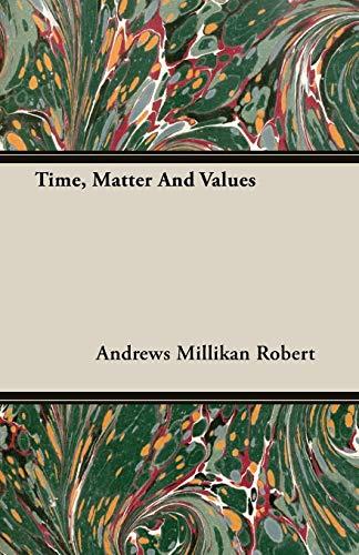 Time, Matter And Values (Paperback): Andrews Millikan Robert