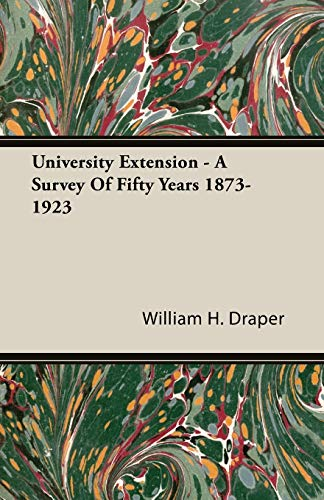 University Extension - A Survey Of Fifty Years 1873-1923: William H. Draper